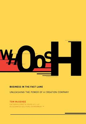 Whoosh: Business in the Fast Lane: Unleashing the Power of a Creation Company - McGehee, Tom