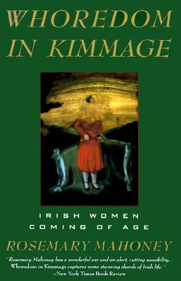 Whoredom in Kimmage Whoredom in Kimmage: The Private Lives of Irish Women the Private Lives of Irish Women - Mahoney, Rosemary, M.A.