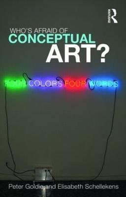Who's Afraid of Conceptual Art? - Goldie, Peter, and Schellekens, Elisabeth