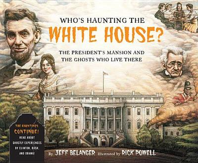 Who's Haunting the White House?: The President's Mansion and the Ghosts Who Live There - Belanger, Jeff