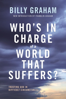 Who's in Charge of a World That Suffers?: Trusting God in Difficult Circumstances - Graham, Billy, and Graham, Franklin (Introduction by)