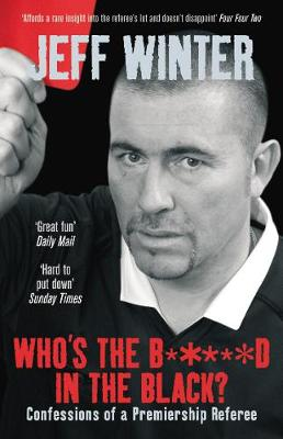 Who's the B*****d in the Black?: Confessions of a Premiership Referee - Winter, Jeff