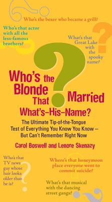 Who's the Blonde That Married What's-His-Name?: The Ultimate Tip-Of-The-Tongue Test of Everything You Know You Know--But Can'tre Member Right Now - Boswell, Carol, and Skenazy, Lenore