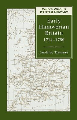 Who's Who in Early Hanoverian Britain, 1714-1789 - Treasure, Geoffrey