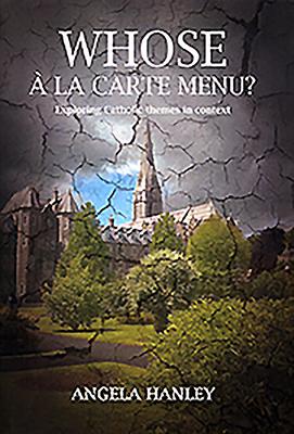 Whose a La Carte Menu?: Exploring Catholic Themes in Context - Hanley, Angela
