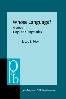 Whose Language?: A Study in Linguistic Pragmatics - Mey, Jacob L