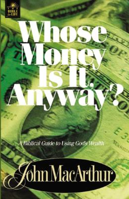 Whose Money Is It Anyway? - MacArthur, John F, Dr., Jr.