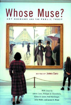 Whose Muse?: Art Museums and the Public Trust - Cuno, James (Editor), and de Montebello, Philippe, and Lowry, Glenn D