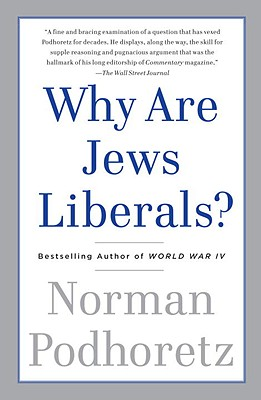 Why Are Jews Liberals? - Podhoretz, Norman