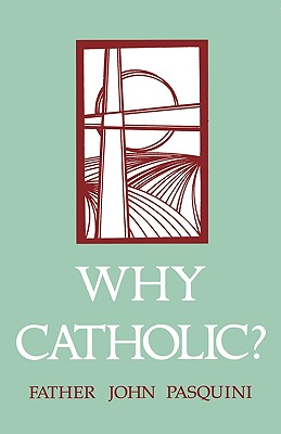 Why Catholic? - Pasquini, John
