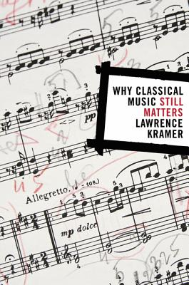 Why Classical Music Still Matters - Kramer, Lawrence