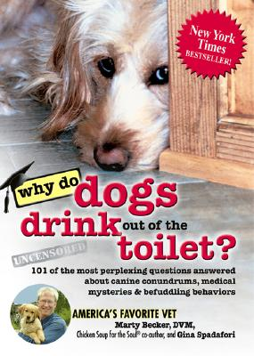 Why Do Dogs Drink Out of the Toilet?: 101 of the Most Perplexing Questions Answered about Canine Conundrums, Medical Mysteries & Befuddling Behaviors - Becker D V M, Marty, and Spadafori, Gina