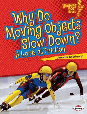 Why Do Moving Objects Slow Down?: A Look at Friction - Boothroyd, Jennifer