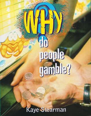 Why Do People Gamble? - Stearman, Kaye