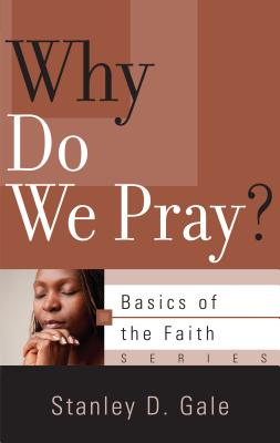 Why Do We Pray? - Gale, Stanley D