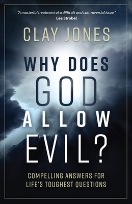 Why Does God Allow Evil?: Compelling Answers for Life's Toughest Questions - Jones, Clay