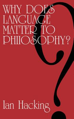 Why Does Language Matter to Philosophy? - Hacking, Ian, Professor