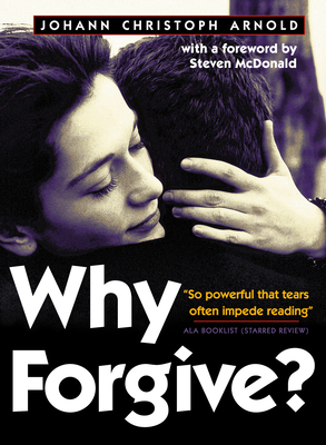 Why Forgive? - Arnold, Johann Christoph, and McDonald, Steven (Foreword by)