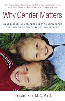 Why Gender Matters: What Parents and Teachers Need to Know about the Emerging Science of Sex Differences - Sax, Leonard