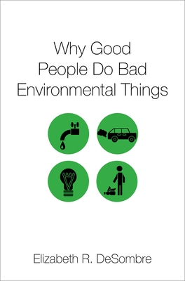 Why Good People Do Bad Environmental Things - Desombre, Elizabeth R