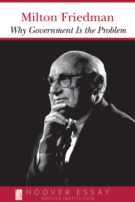 Why Government Is the Problem, Volume 39 - Friedman, Milton