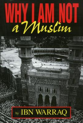 Why I Am Not a Muslim - Warraq, Ibn, and Hoffmann, R Joseph (Foreword by), and Prometheus Books (Creator)