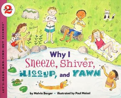 Why I Sneeze, Shiver, Hiccup, & Yawn - Berger, Melvin