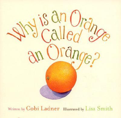 Why Is an Orange Called an Orange? - Ladner, Cobi