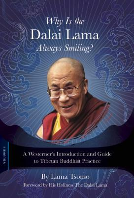 Why Is the Dalai Lama Always Smiling?: A Westerner's Introduction and Guide to Tibetan Buddhist Practice - Tsomo, Lama, and Lama, The Dalai (Foreword by)
