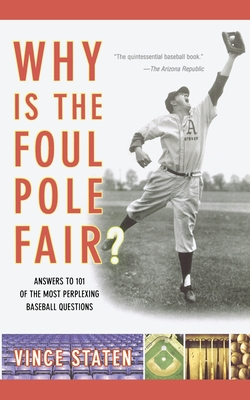 Why Is the Foul Pole Fair?: Answers to 101 of the Most Perplexing Baseball Questions - Staten, Vince