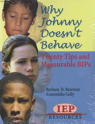 Why Johnny Doesn't Behave: Twenty Tips and Measurable BIPs - Bateman, Barbara, Ph.D., J.D.