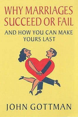 Why Marriages Succeed or Fail: And How You Can Make Yours Last - Gottman, John M., Ph.D.