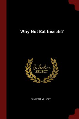 Why Not Eat Insects? - Holt, Vincent M