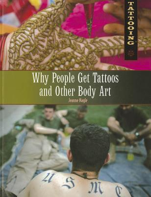Why People Get Tattoos and Other Body Art - Nagle, Jeanne