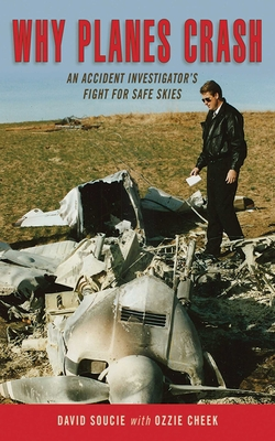 Why Planes Crash: An Accident Investigator's Fight for Safe Skies - Soucie, David, and Cheek, Ozzie