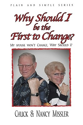 Why Should I Be the First to Change?: The Key to a Loving Marriage - Missler, Nancy, and Missler, Chuck, Dr.