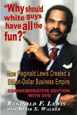 Why Should White Guys Have All the Fun?: How Reginald Lewis Created a Billion-Dollar Business Empire - Lewis, Reginald F, and Walker, Blair S, and Parsons, Richard D, Dr. (Foreword by)