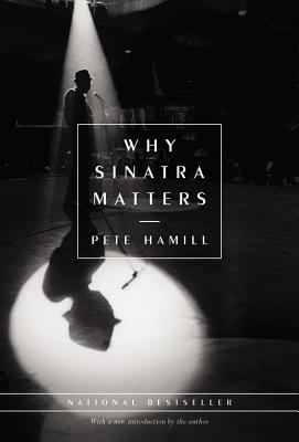 Why Sinatra Matters - Hamill, Pete, Mr.
