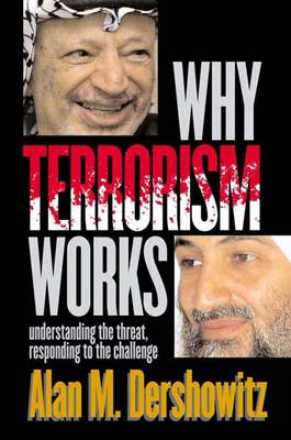 Why Terrorism Works: Understanding the Threat, Responding to the Challenge - Dershowitz, Alan M
