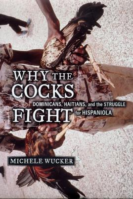 Why the Cocks Fight - Wucker, Michele