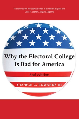 Why the Electoral College Is Bad for America - Edwards, George C, III