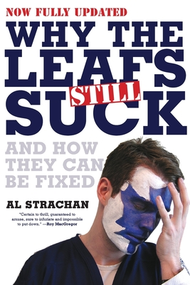 Why the Leafs Still Suck and How They Can Be Fixed - Strachan, Al
