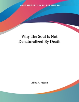 Why the Soul Is Not Denaturalized by Death - Judson, Abby A
