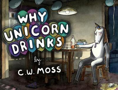 Why Unicorn Drinks - Moss, C W