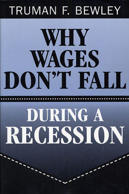 Why Wages Don't Fall During a Recession - Bewley, Truman F