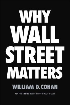Why Wall Street Matters - Cohan, William D