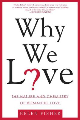 Why We Love: The Nature and Chemistry of Romantic Love - Fisher, Helen