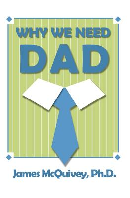 Why We Need Dad - McQuivey, James