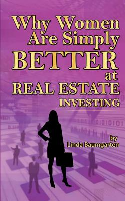Why Women Are Simply Better At Real Estate Investing - Baumgarten, Linda
