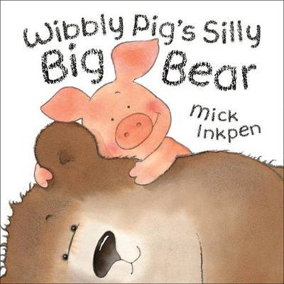 Wibbly Pig's Silly Big Bear - Inkpen, Mick